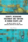 Dignity, Degrading Treatment and Torture in Human Rights Law: The Ends of Article 3 of the European Convention on Human Rights (Routledge Research in Human Rights Law) Cover Image