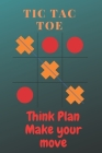 Tic tac toe Think plan make your move: Tic tac toe game book for kids/adults/children/girls/friends/travel/boys with 1200 games in 100 pages Cover Image