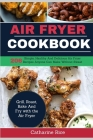 Air Fryer Cookbook: 206 Simple, Healthy And Delicious Air Fryer Recipes Anyone Can Make Without Sweat. Grill, Roast, Bake And Fry with the Cover Image