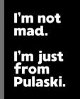 I'm not mad. I'm just from Pulaski.: A Fun Composition Book for a Native Pulaski, Virginia VA Resident and Sports Fan Cover Image