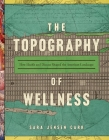 The Topography of Wellness: How Health and Disease Shaped the American Landscape Cover Image