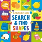 Search and Find Shapes: Learn Shapes (Clever Things To Learn) Cover Image
