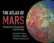 The Atlas of Mars: Mapping Its Geography and Geology Cover Image
