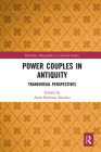 Power Couples in Antiquity: Transversal Perspectives (Routledge Monographs in Classical Studies) Cover Image
