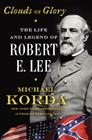 Clouds of Glory: The Life and Legend of Robert E. Lee Cover Image