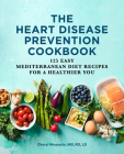 The Heart Disease Prevention Cookbook: 125 Easy Mediterranean Diet Recipes for a Healthier You Cover Image