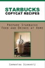 Starbucks Copycat Recipes: Prepare Starbucks Food and Drinks at Home Cover Image