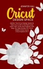 Cricut Design Space: Master The Circut Design Space & Take Your Craft to the Next Level, Learn Tips, Tricks and Projects, with Step-by-Step Cover Image
