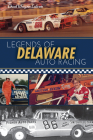 Legends of Delaware Auto Racing Cover Image