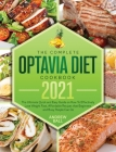 The Complete Optavia Diet Cookbook 2021: The Ultimate Quick and Easy Guide on How To Effectively Lose Weight Fast, Affordable Recipes that Beginners a Cover Image