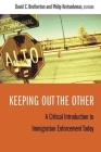Keeping Out the Other: A Critical Introduction to Immigration Enforcement Today Cover Image