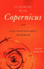 It Started with Copernicus: Vital Questions about Science Cover Image