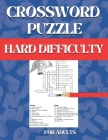 Crossword Puzzle Book For Adults Hard Difficulty: Challenge Your Brain with this Puzzle Book, Hard-Level Puzzles to Entertain Your Brain 90 Puzzles Cover Image