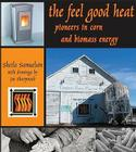 The Feel-Good Heat: Pioneers in Corn and Biomass Energy Cover Image