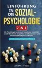 Einführung in die Sozialpsychologie - 2 in 1: Die Psychologie in sozialen Situationen verstehen. Soziale Emotionen begreifen, Sozialkompetenz und emot Cover Image