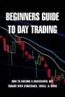 Beginners Guide To Day Trading: How To Become A Successful Day Trader With Strategies, Tools, & More: Crypto Day Trading Tools Cover Image