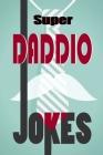 Super Daddio Jokes: Jokes, Bad Jokes, Kid Jokes Cover Image