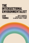 The Intersectional Environmentalist: How to Dismantle Systems of Oppression to Protect People + Planet Cover Image