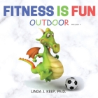 Fitness Is Fun Outdoor: Fitness and Physical Activity; Fun Games and Activities; Live for the Moment; Wellness; Wellbeing; How to be Healthy; (Dragon #2) Cover Image