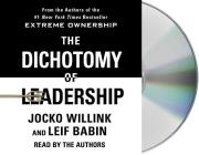 The Dichotomy of Leadership: Balancing the Challenges of Extreme Ownership to Lead and Win Cover Image