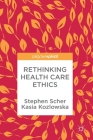 Rethinking Health Care Ethics Cover Image