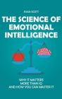 The Science of Emotional Intelligence: Why It Matters More Than IQ and How You Can Master It Cover Image