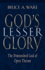 God's Lesser Glory: The Diminished God of Open Theism Cover Image