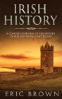 Irish History: A Concise Overview of the History of Ireland From Start to End (Great Britain #2) Cover Image