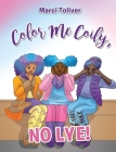 Color Me Coily, No LYE! Coloring Book Cover Image