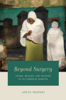 Beyond Surgery: Injury, Healing, and Religion at an Ethiopian Hospital Cover Image
