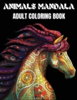 Animals Mandala Adult Coloring Book: Beautiful Mandala Coloring Book for Adults with Animals Adults and Teens easy and complex design with cat, lion, Cover Image