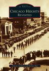 Chicago Heights Revisited (Images of America (Arcadia Publishing)) Cover Image