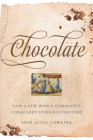 Chocolate: How a New World Commodity Conquered Spanish Literature (Toronto Iberic) Cover Image