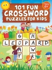 101 Fun Crossword Puzzles for Kids: First Children Crossword Puzzle Book for Kids Age 6, 7, 8, 9 and 10 and for 3rd graders Kids Crosswords (Easy Word Cover Image