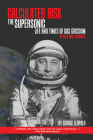 Calculated Risk: The Supersonic Life and Times of Gus Grissom, Revised and Expanded Cover Image