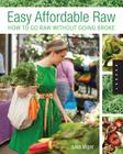 Easy, Affordable Raw: How to Go Raw on $10 a Day Cover Image