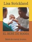 El Bebe de Mama: Bebé de mamá, te amo. Cover Image