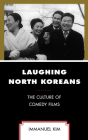 Laughing North Koreans: The Culture of Comedy Films Cover Image