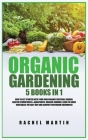 Organic Gardening: 5 Books in 1: How to Get Started with Your Own Organic Vegetable Garden, Master Hydroponics & Aquaponics, Learn to Gro Cover Image
