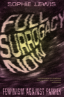 Full Surrogacy Now: Feminism Against Family Cover Image