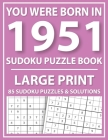 Large Print Sudoku Puzzle Book: You Were Born In 1951: A Special Easy To Read Sudoku Puzzles For Adults Large Print (Easy to Read Sudoku Puzzles for S Cover Image