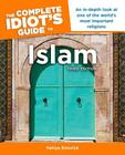 The Complete Idiot's Guide to Islam, 3rd Edition: An In-Depth Look at One of the World s Most Important Religions Cover Image