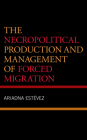 The Necropolitical Production and Management of Forced Migration Cover Image