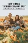 How To Avoid The Blended Family Split: Learn About Blended Families And Blended Family Issues: Disadvantages Of Extended Family Cover Image