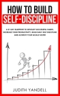 How to Build Self Discipline: A 21-Day Blueprint to Develop Successful Habits, Increase Your Productivity, Build Daily Self-Discipline and Achieve Y Cover Image