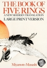 The Book of Five Rings: A New Modern Translation in Large Print Cover Image