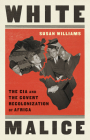 White Malice: The CIA and the Covert Recolonization of Africa Cover Image