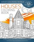 Houses Coloring Book: An Adult Coloring Book of 40 Architecture and House Designs with Henna, Paisley and Mandala Style Patterns Cover Image
