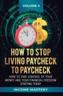 How to Stop Living Paycheck to Paycheck: How to take control of your money and your financial freedom starting today Volume 3 Cover Image