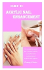 Guide to Acrylic Nail Enhancement: The complete guide for a novice to have a perfect nail enhancement without side effects Cover Image